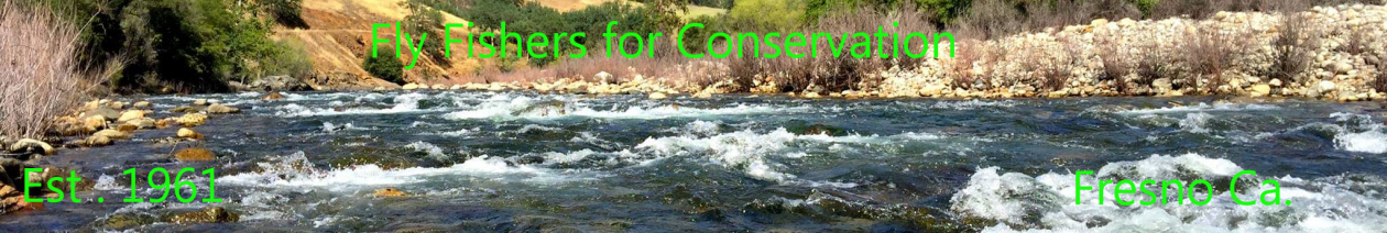 FLY FISHERS FOR CONSERVATION – FRESNO, CA
